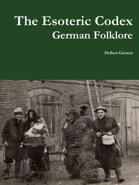 Delbert Gietzen The Esoteric Codex. German Folklore