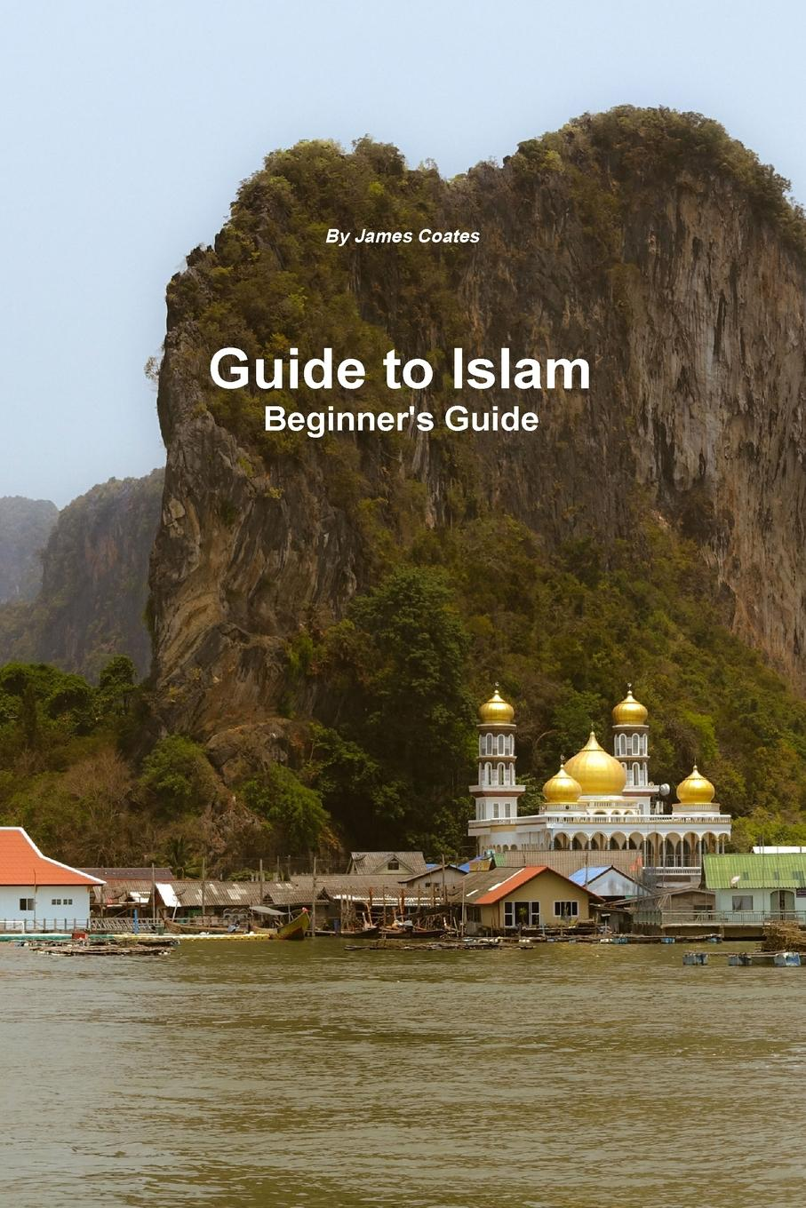 James Coates Guide to Islam - A Beginner.s Guide early islam