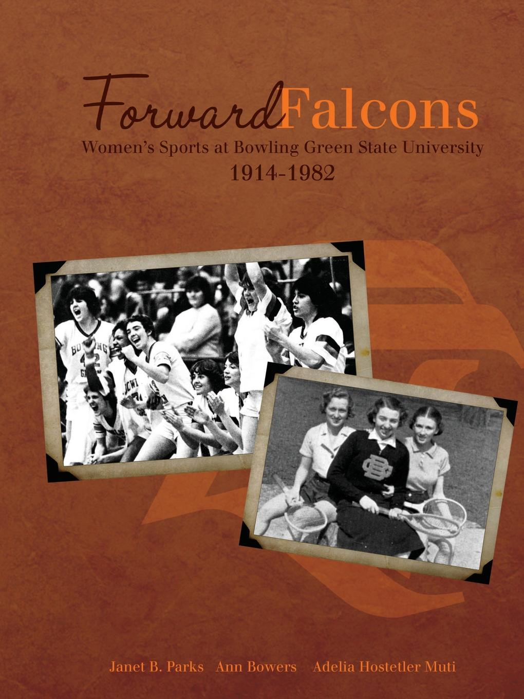 Janet B. Parks, Ann Bowers, Adelia Hostetler Muti Forward Falcons. Women.s Sports at Bowling Green State University, 1914-1982 available from 10 11 sports underwear women 1273505 171