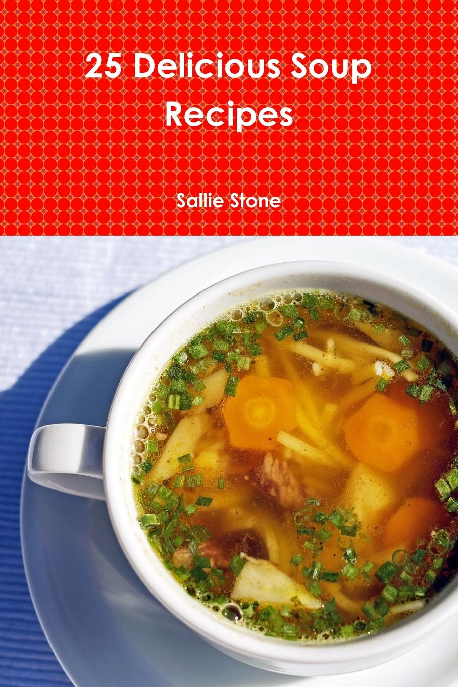 Sallie Stone 25 Delicious Soup Recipes stone soup