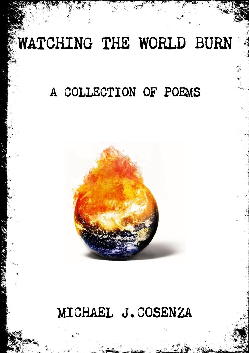 Michael J. Cosenza Watching The World Burn carlton dawe love and the world and other poems and other poems