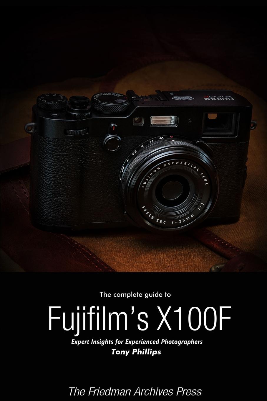 Tony Phillips The Complete Guide to Fujifilm.s X-100F (B.W Edition) недорго, оригинальная цена