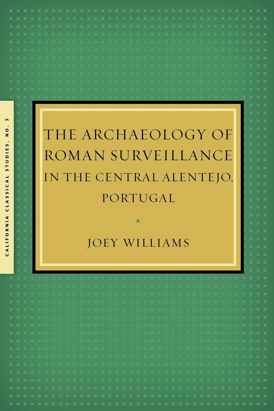 Joey Williams The Archaeology of Roman Surveillance in the Central Alentejo, Portugal цена