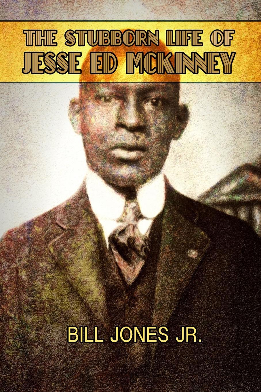 Bill Jones Jr. The Stubborn Life of Jesse Ed McKinney javk mckinney hostile takeover