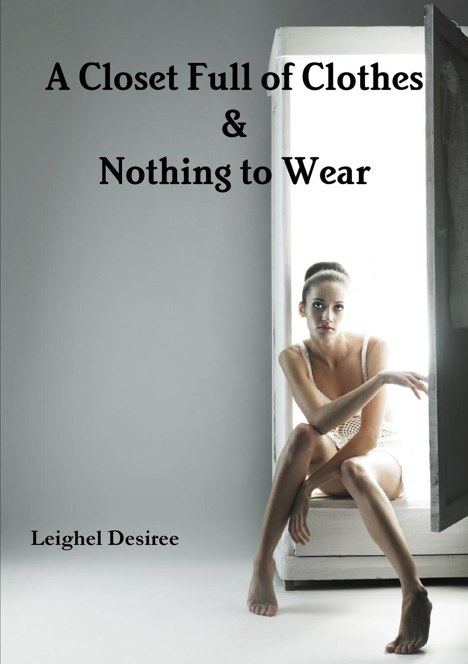 Leighel Desiree A Closet Full of Clothes . Nothing to Wear then we come to the end