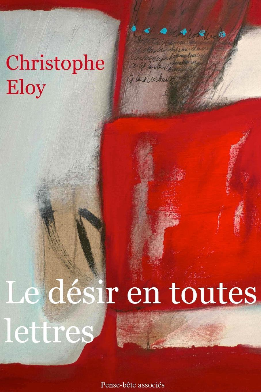 Christophe Eloy Le desir en toutes lettres j desprez c urs desoles de toutes nations