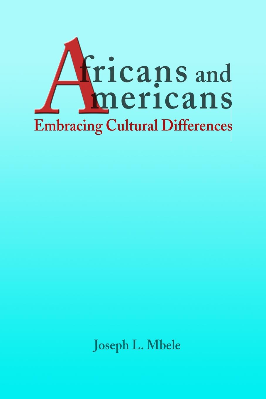 Joseph Mbele Africans and Americans. Embracing Cultural Differences between self and others