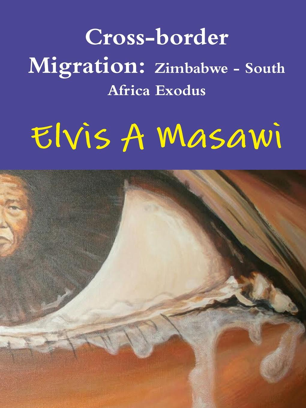 Elvis A Masawi Cross-border Migration. Zimbabwe - South Africa Exodus john philip researches in south africa vol 2