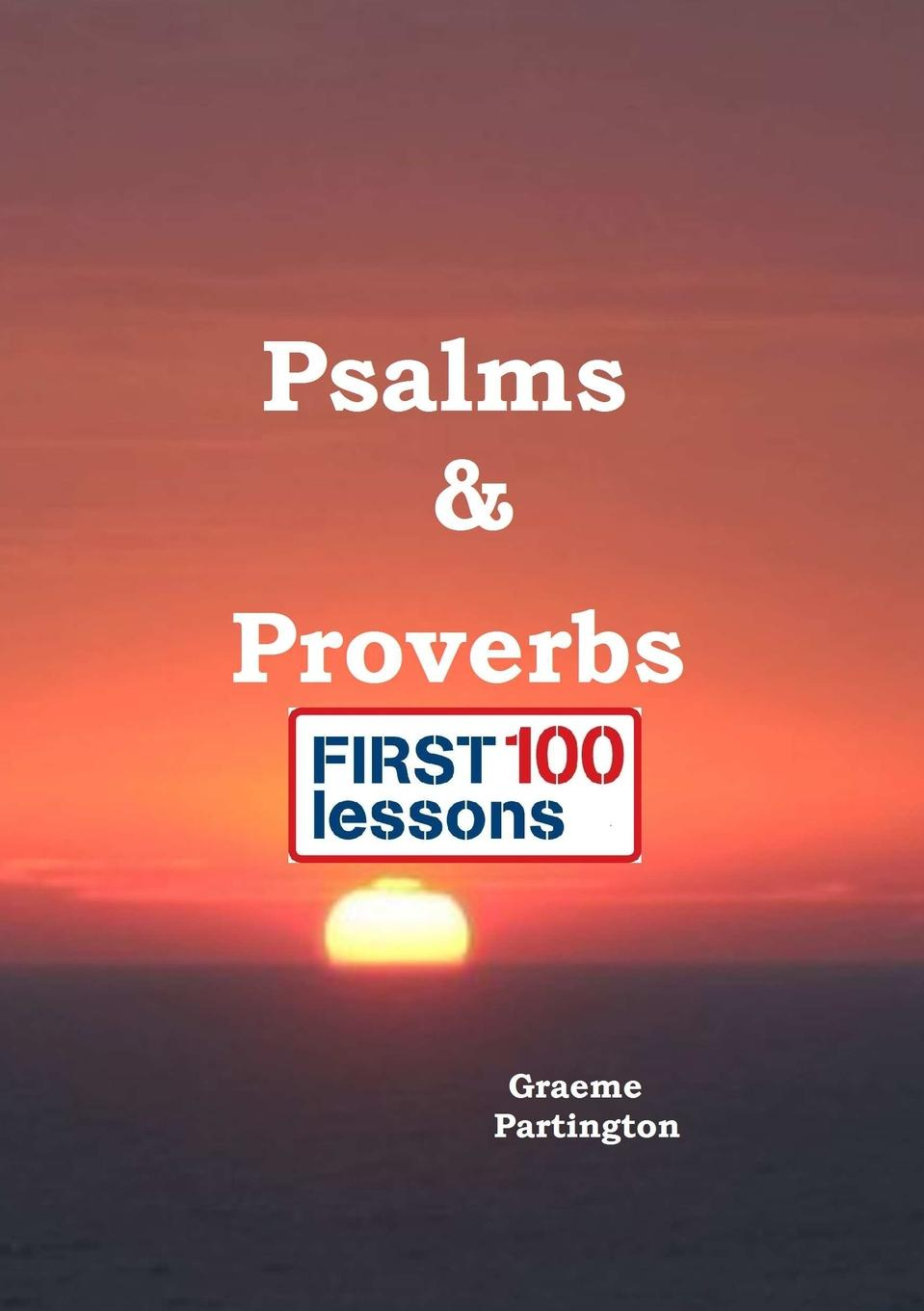 Graeme Partington Psalms . Proverbs. First 100 Lessons lynn pinder psalms of the daughter