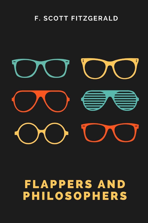 F. Scott Fitzgerald Flappers and Philosophers f scott fitzgerald the great gatsby