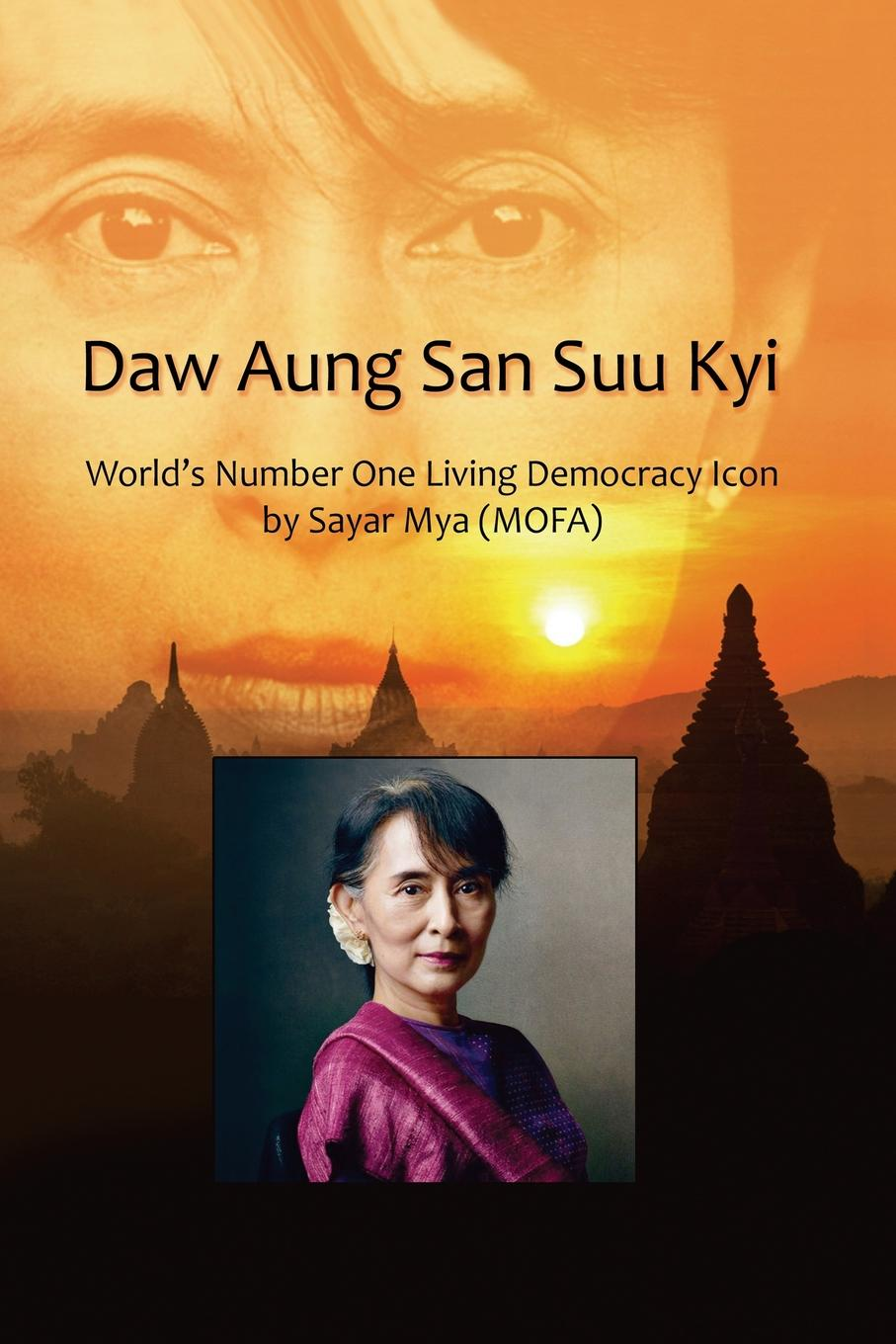 Sayar Mya (MOFA) Mya Daw Aung San Suu Kyi . WorldOs Number One Living Democracy Icon mya o malley at first sight