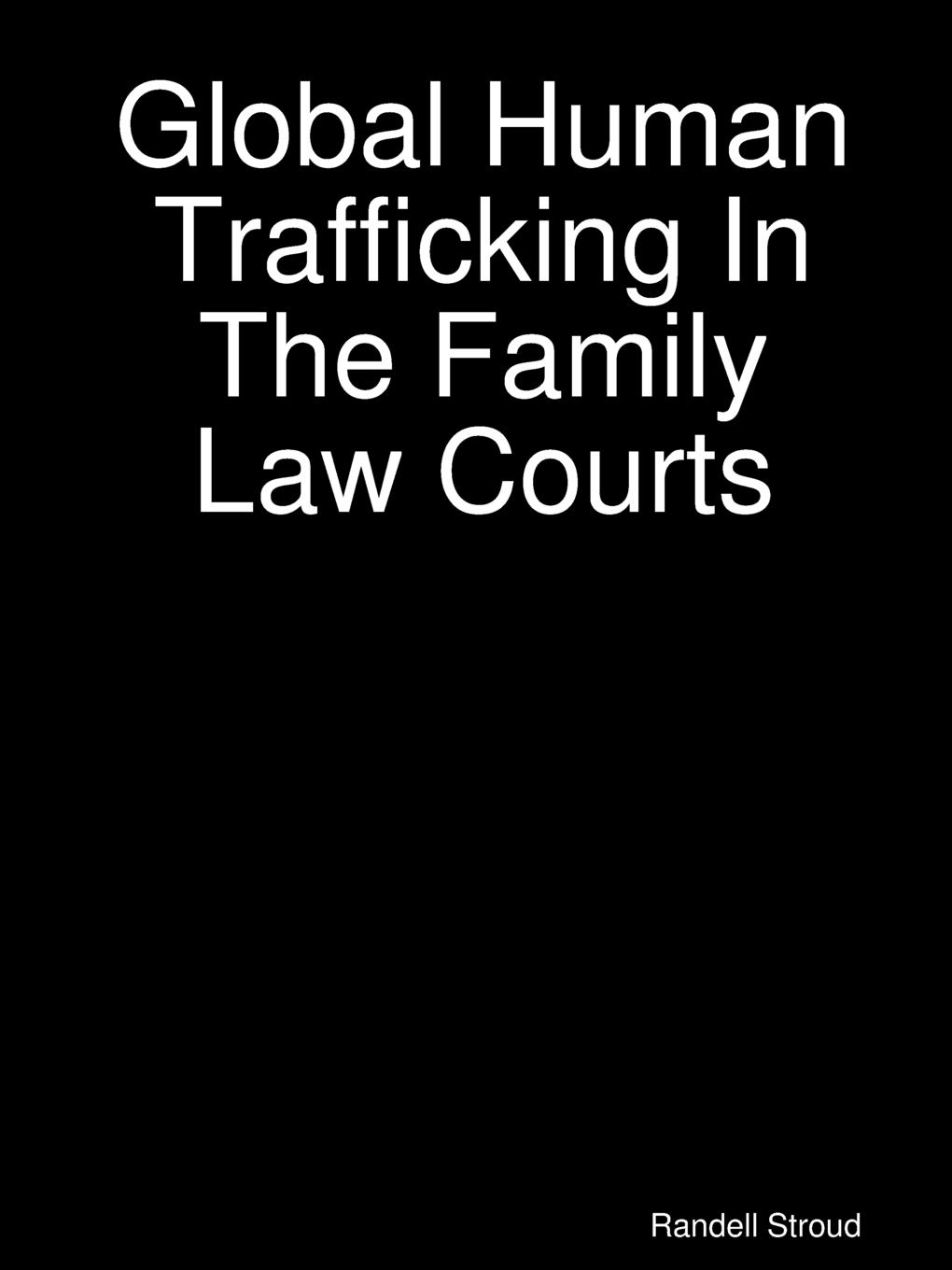 Randell Stroud Global Human Trafficking In The Family Law Courts