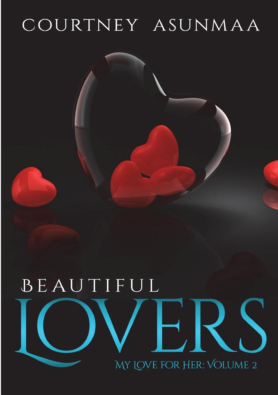 Courtney Asunmaa Beautiful Lovers. My Love for Her: Volume 2 carlton dawe love and the world and other poems and other poems