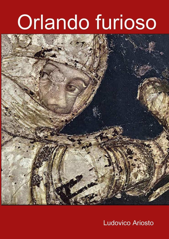 Ludovico Ariosto, Serafino Balduzzi Orlando furioso orlando furioso