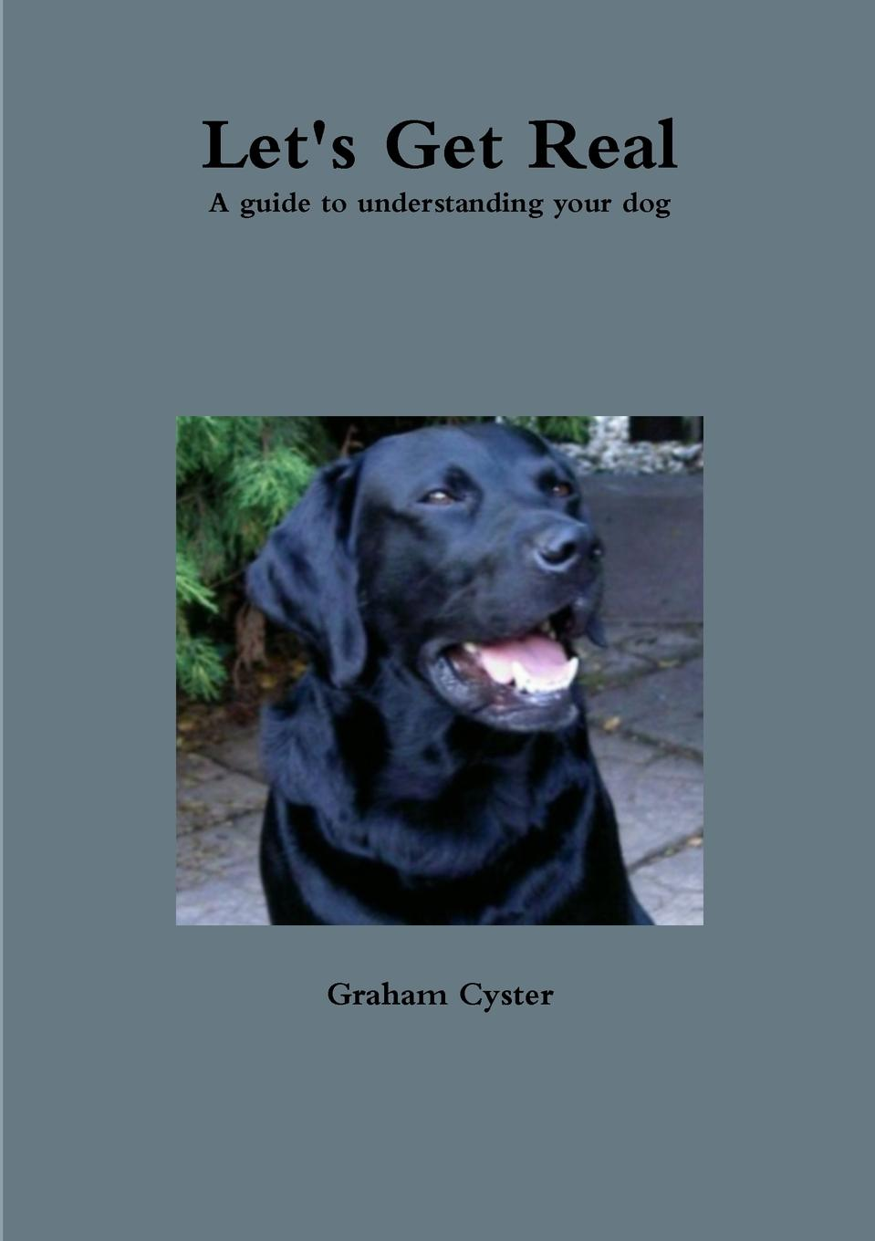 Graham Cyster Let.s Get Real A guide to understanding your dog the monocle guide to better living