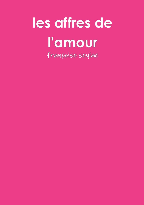 françoise seylac les affres de l.amour