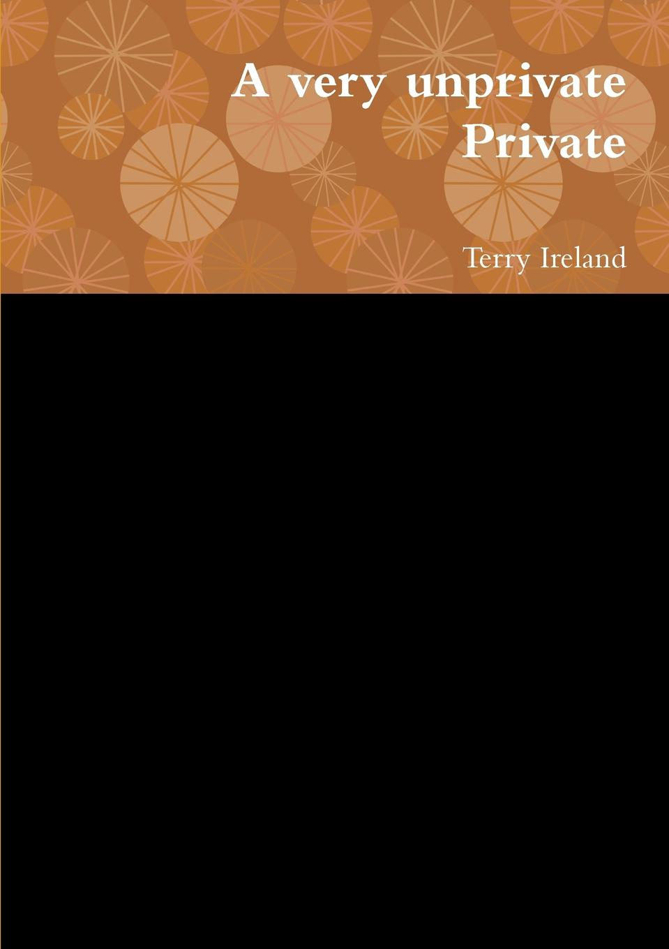 Terry Ireland A very unprivate Private still me