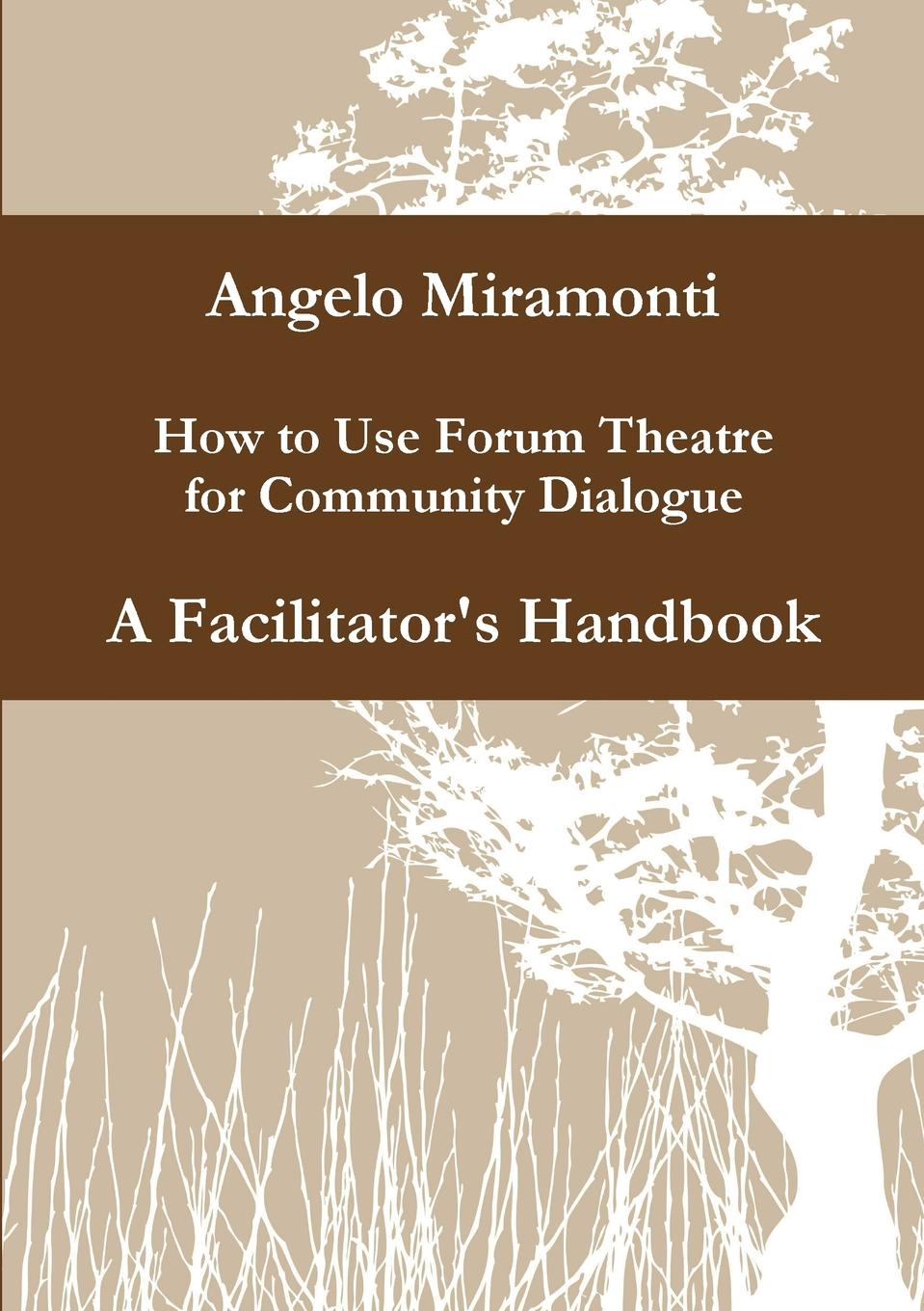 Angelo Miramonti How to use Forum Theatre for Community Dialogue - A Facilitator.s Handbook suzanne morse w smart communities how citizens and local leaders can use strategic thinking to build a brighter future
