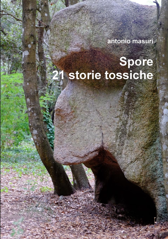 antonio masuri Spore 21 storie tossiche antonio pittau le hanno dette vol 1