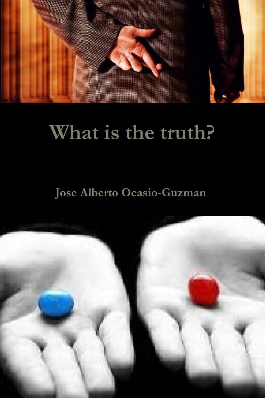 Jose Alberto Ocasio-Guzman What is the truth. yours in truth