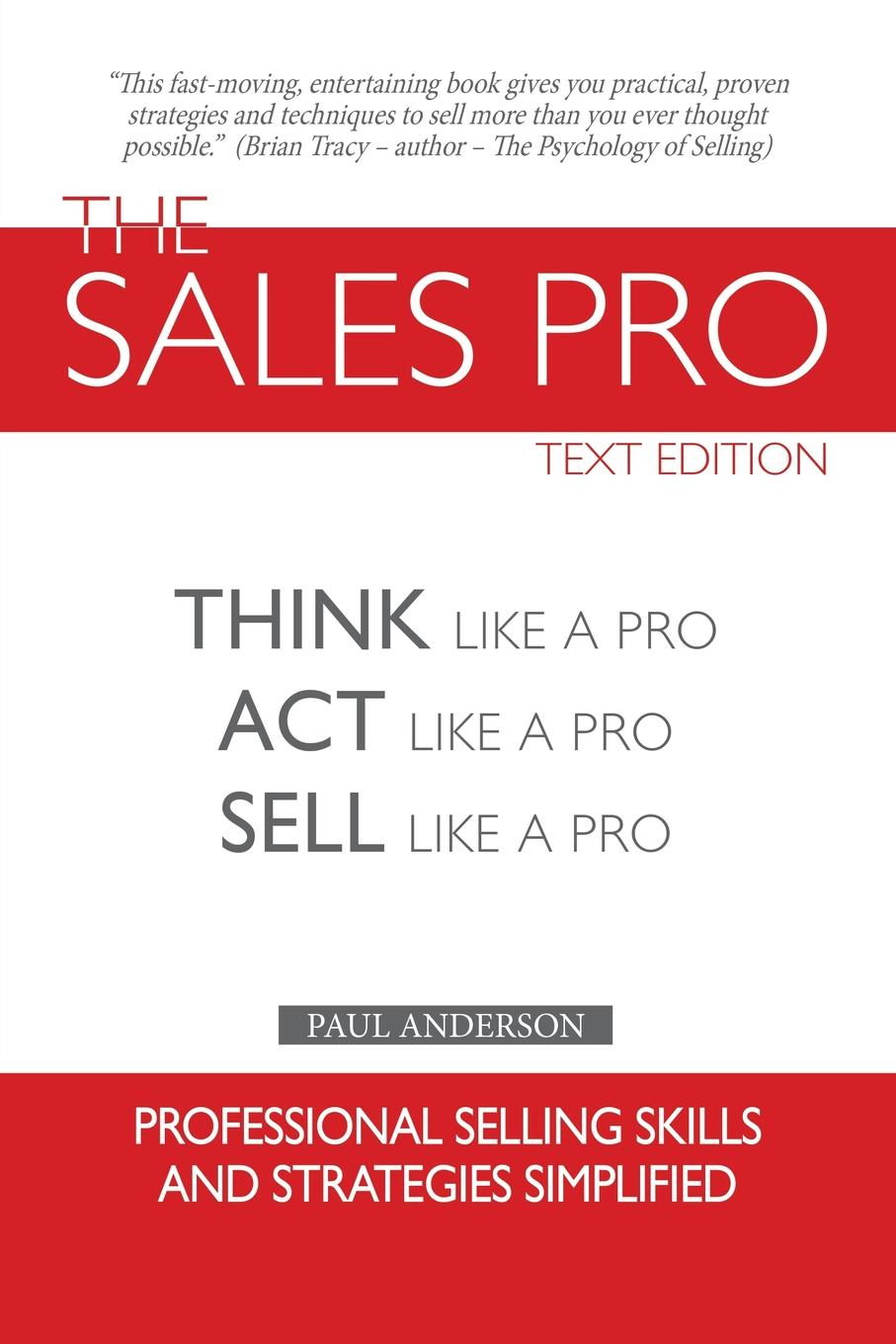 Paul Anderson The Sales Pro. Think Like A Pro, Act Like A Pro, Sell Like A Pro jerry acuff stop acting like a seller and start thinking like a buyer improve sales effectiveness by helping customers buy