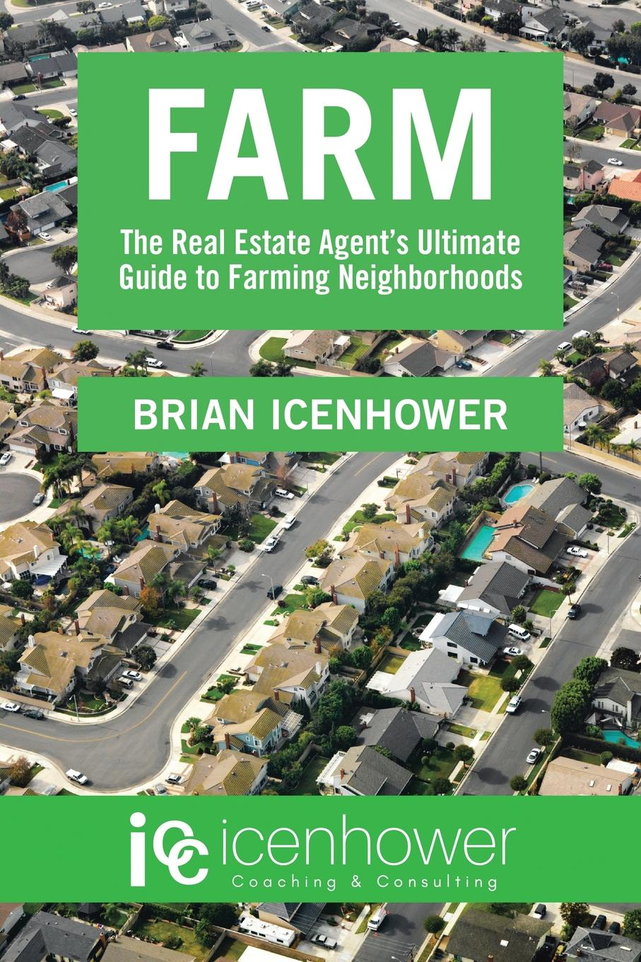 Brian Icenhower Farm. The Real Estate Agent.s Ultimate Guide to Farming Neighborhoods