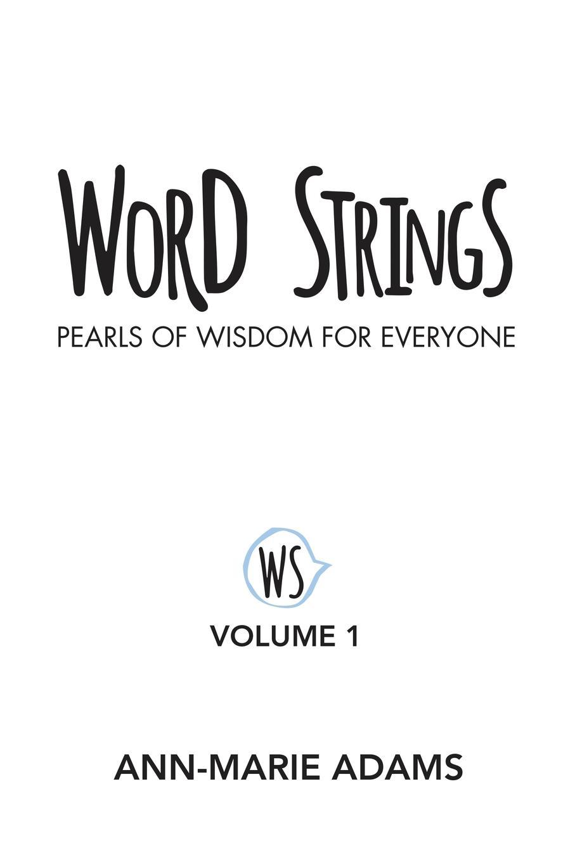 Ann-Marie Adams Word Strings. Pearls of Wisdom for Everyone: Volume 1