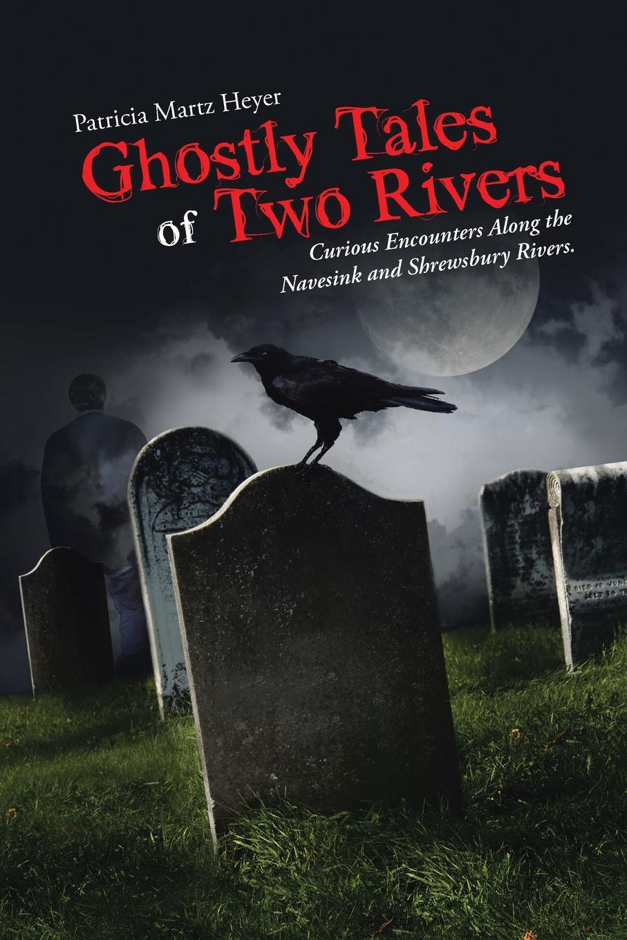 купить Patricia Martz Heyer Ghostly Tales of Two Rivers. Curious Encounters Along the Navesink and Shrewsbury Rivers. по цене 1339 рублей
