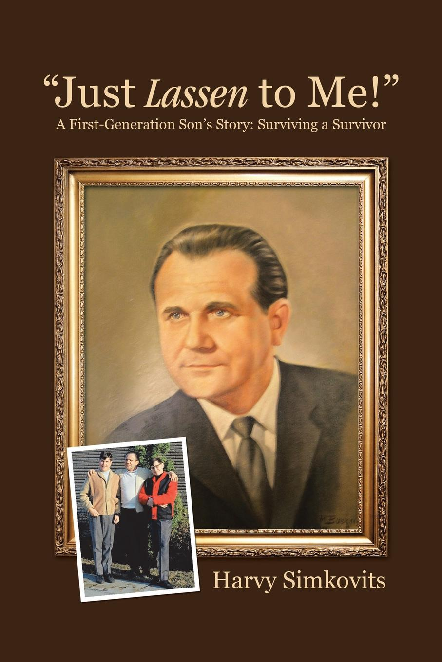 "Книга ""Just Lassen to Me.""- A First-Generation Son.s Story. Surviving a Survivor. Harvy Simkovits"