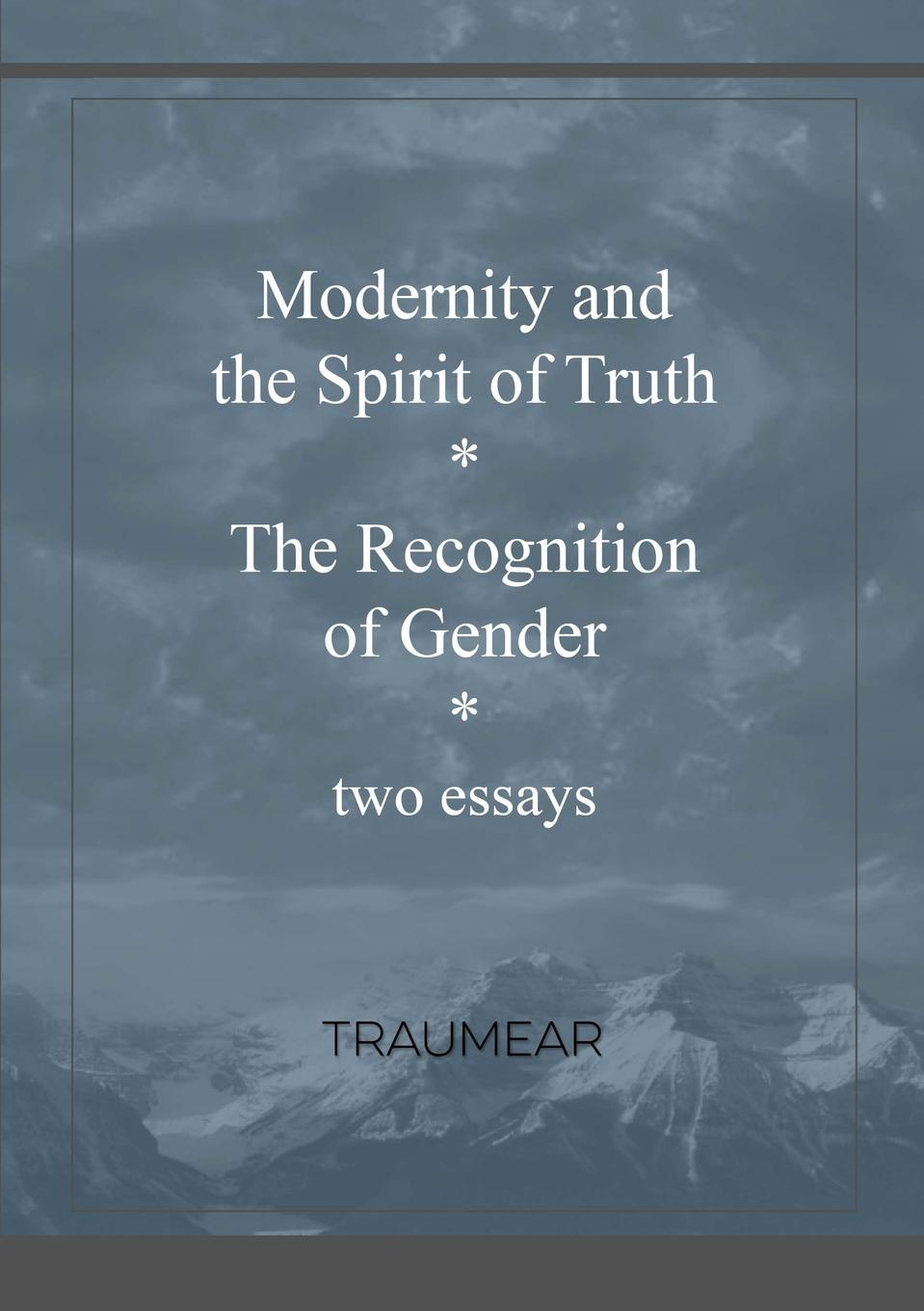 Traumear Modernity and the Spirit of Truth . The Recognition of Gender gender and knowledge