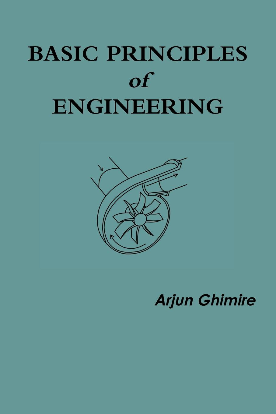 Arjun Ghimire Basic Principles of Engineering george delancey principles of chemical engineering practice