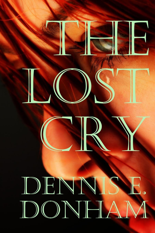 Dennis E. Donham The Lost Cry цена в Москве и Питере