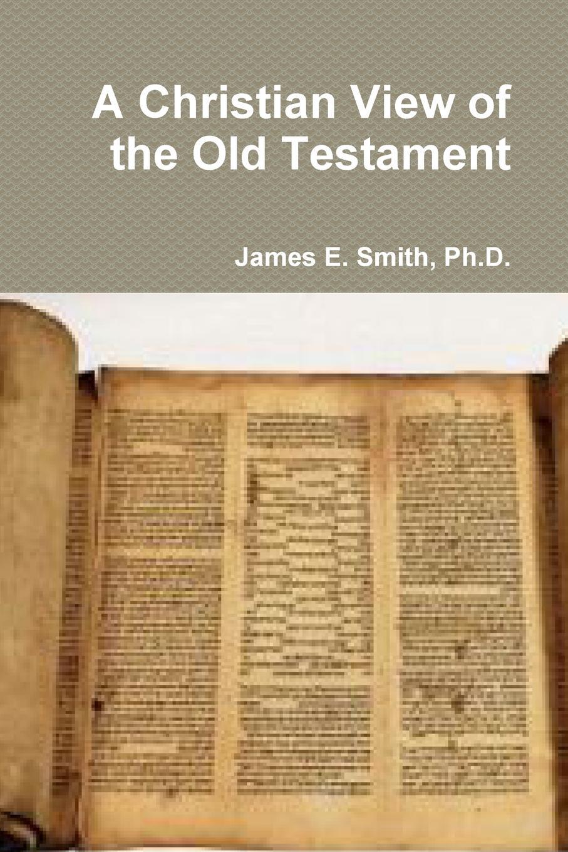 цены на Ph.D. James E. Smith A Christian View of the Old Testament  в интернет-магазинах