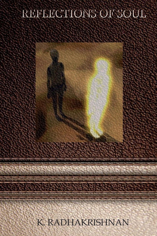 K. RADHAKRISHNAN REFLECTIONS OF SOUL philosophical reflections