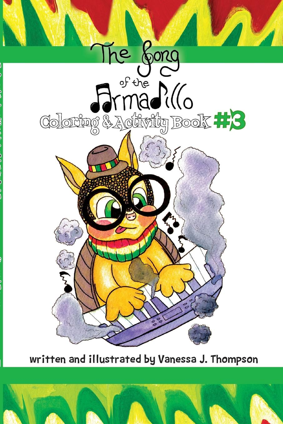 Vanessa J. Thompson The Song of the Armadillo. Coloring . Activity Book Three j redmerski a song of the fireflies