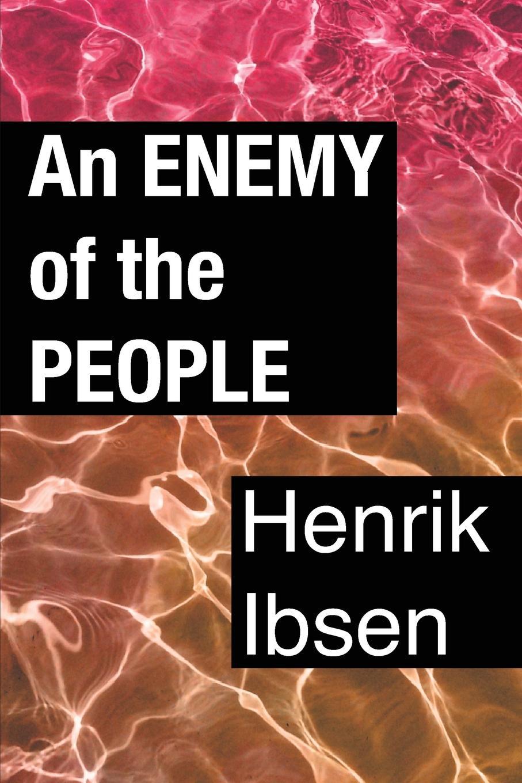 Henrik Ibsen An Enemy of the People henrik johan ibsen r farquharson sharp ghosts
