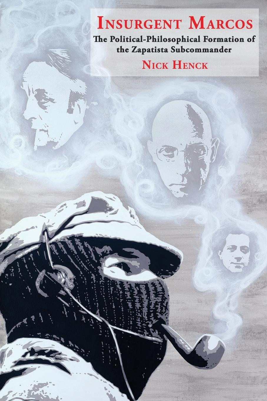 купить Nick Henck Insurgent Marcos. The Political-Philosophical Formation of the Zapatista Subcommander онлайн