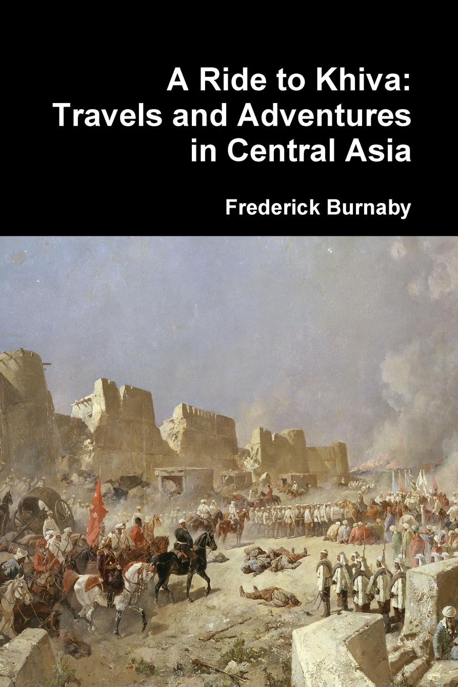 Frederick Burnaby A Ride to Khiva. Travels and Adventures in Central Asia blu ray metal exterior 8 channel three in one 2 million pixels coaxial tvi ahd dvr nvr only free shipping to russia and spain