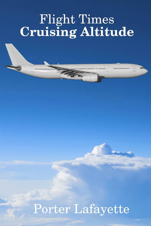 Porter Lafayette Flight Times. Cruising Altitude