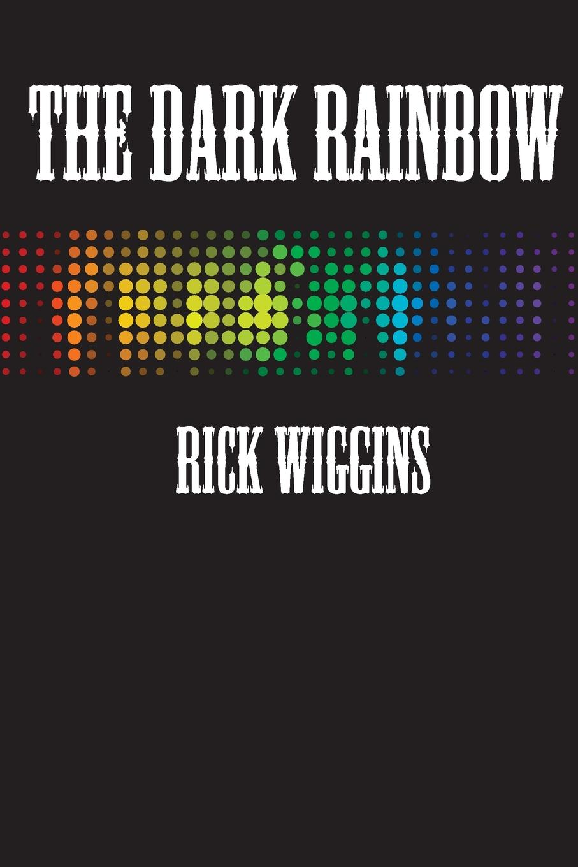 Rick Wiggins The Dark Rainbow dark age ahead