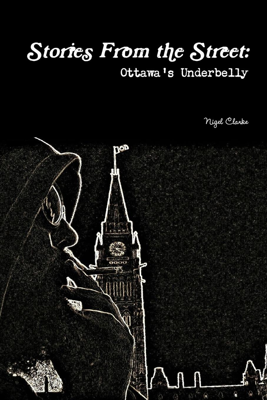 Nigel Clarke Stories From the Street. Ottawa.s Underbelly недорго, оригинальная цена