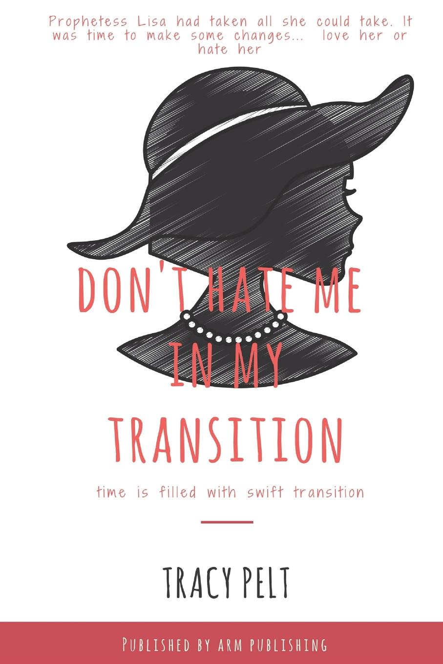 Tracy Pelt Don.t Hate Me In My Transition transition in crisis