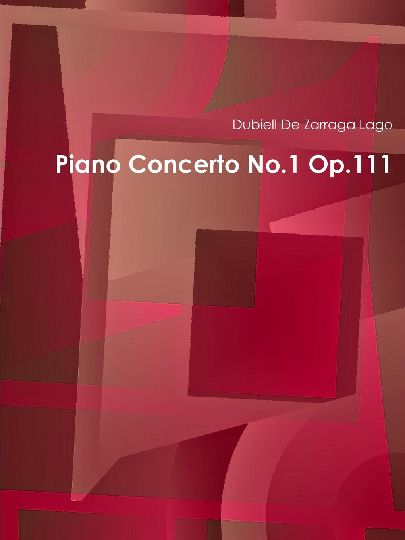 цена Dubiell De Zarraga Lago Piano Concerto No.1 Op.111 онлайн в 2017 году