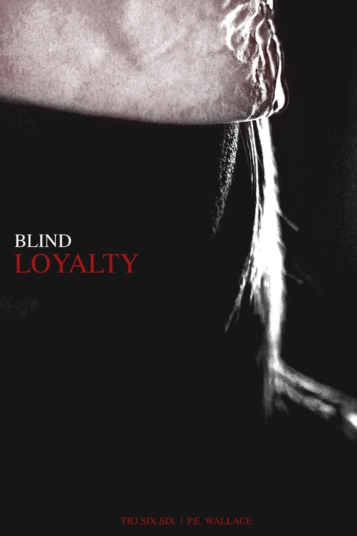 P. E. Wallace, Tr3.6.6 Blind Loyalty e loyalty