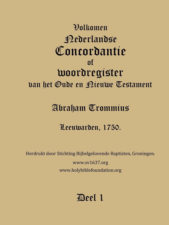 Holy Bible Foundation Trommius 1750 Dutch Bible Concordance, Volume 1 holy bible