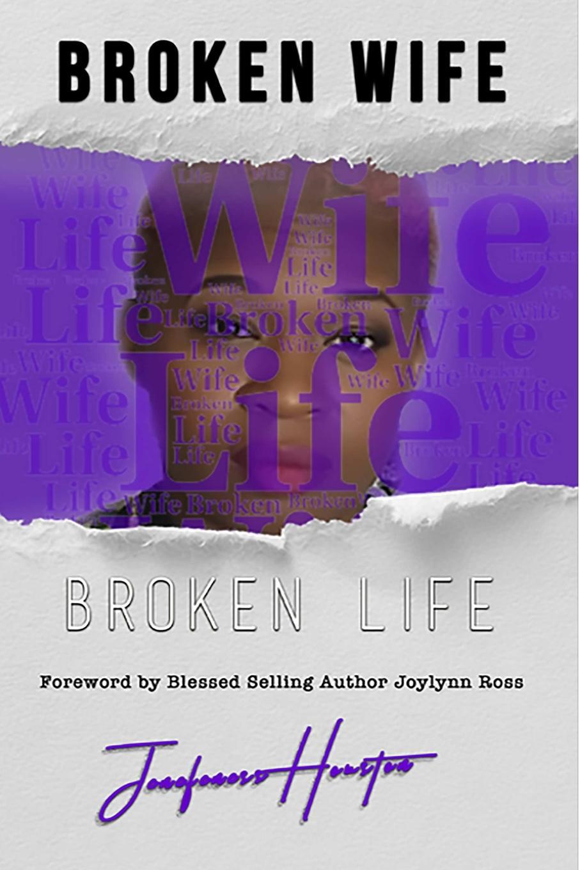 Jenefeness Houston Broken Wife Broken Life betrayed not broken