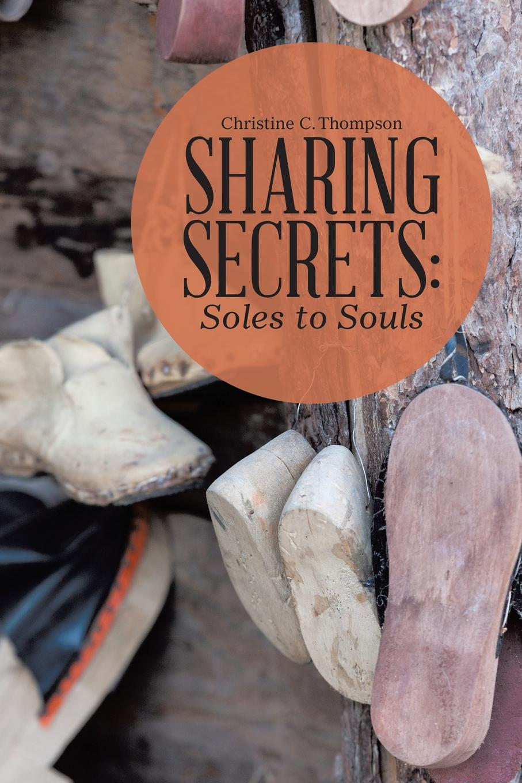 Christine C. Thompson Sharing Secrets. Soles to Souls