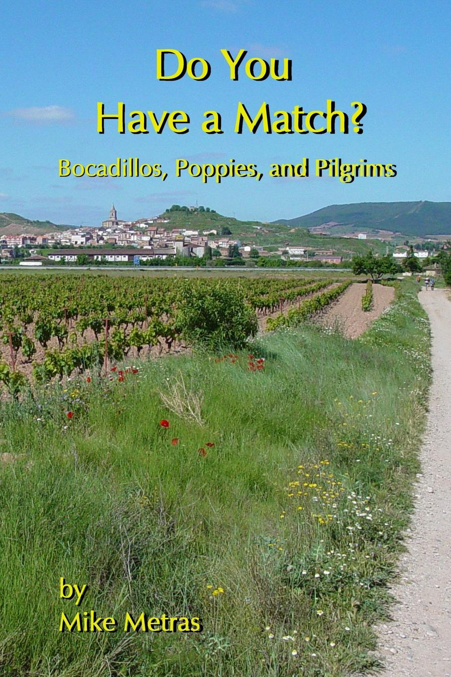 Mike Metras Do You Have a Match. Bocadillos, Poppies, and Pilgrims