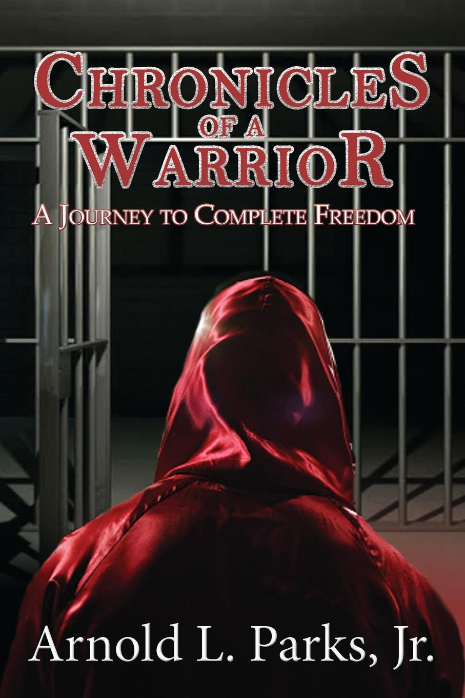Arnold Parks Chronicles of a Warrior A Journey to Complete Freedom цена и фото