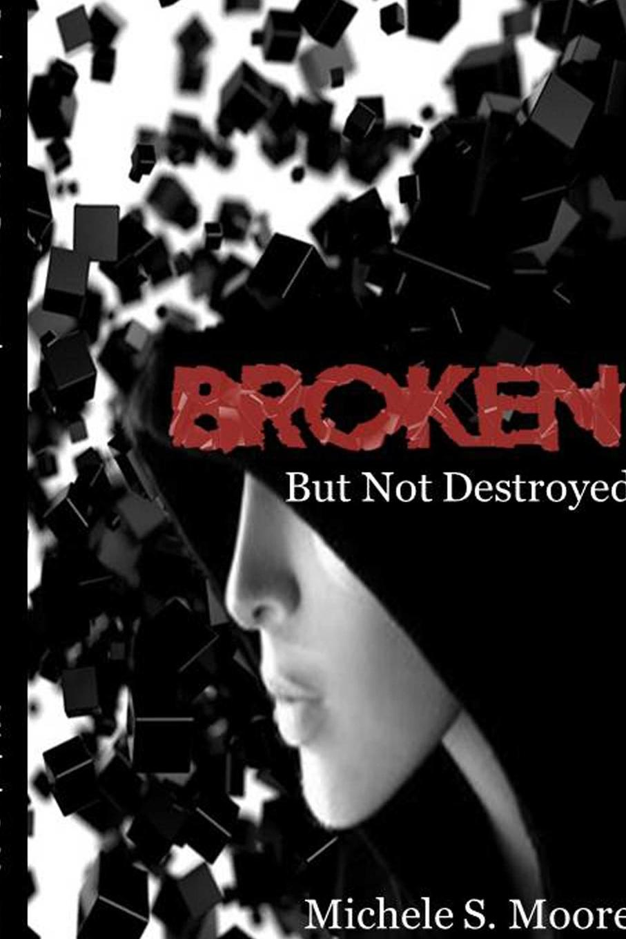 Michele S. Moore Broken But Not Destroyed that perfect someone